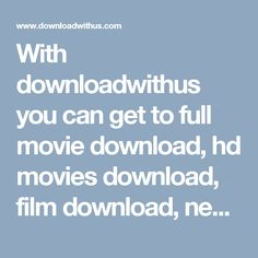 With downloadwithus you can get to full movie download, hd movies download, film download, new movie download, download film, download new movies, movie download sites , latest movies download, movies to download, download hd movies, download full movie, movie download hd, how to download a movie etc