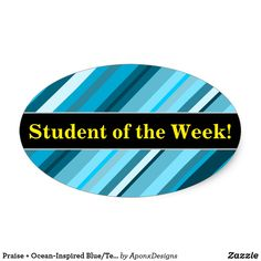 Shop Praise + Ocean-Inspired Blue/Teal/Aqua Stripes Oval Sticker created by AponxDesigns. Student Of The Week, Aqua, Teal, Good Week, Sticker Design, Shades Of Blue, Encouragement, Stripes, Student Teacher