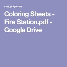 Coloring Sheets - Fire Station.pdf - Google Drive