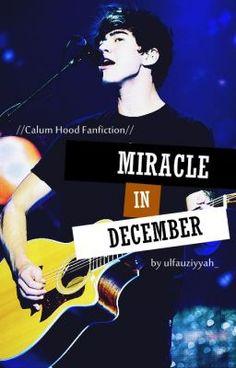 Read Miracle in December ( Calum Hood Fanfiction ) #wattpad #fanfiction