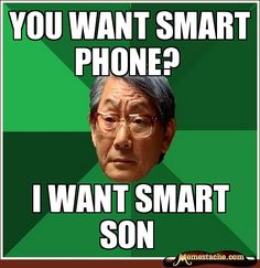 High Expectations Asian Father - You want smart phone?