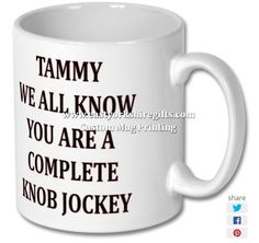 New product 'TAMMY WE ALL KNOW YOU ARE A COMPLETE KNOB JOCKEY PRINTED MUG' added to East Yorkshire Gifts! - £6.99
