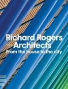 Richard Rogers + architects : from the house to the city