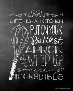 Life is a Kitchen. Put on your prettiest apron & whip up something incredible! #Food #Quotes