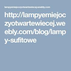http://lampyemiejoczyotwartewiecej.weebly.com/blog/lampy-sufitowe