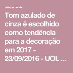 Tom azulado de cinza é escolhido como tendência para a decoração em 2017 - 23/09/2016 - UOL Estilo de vida