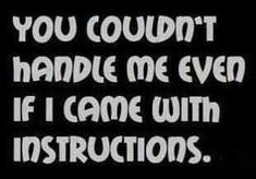you couldnt handle me sexy quotes fun girly quotes bad girls relationship quotes
