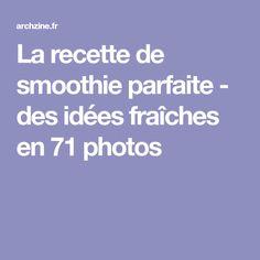 La recette de smoothie parfaite - des idées fraîches en 71 photos