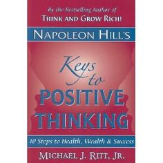 Napoleon Hills Keys to Positive Thinking: 10 Steps to Health, Wealth, and Success by Napoleon Hill, Michael J. Negative Attitude, Positive Mental Attitude, Strong Feelings, Used Books, My Books, Clean Jokes, Think And Grow Rich, Negative Thinking, Napoleon Hill