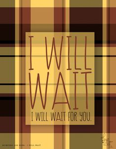 I Will Wait via Oh, What Love