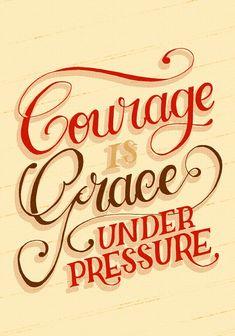 """Courage is grace under pressure."" — Ernest Hemingway"