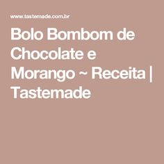 Bolo Bombom de Chocolate e Morango ~ Receita   Tastemade