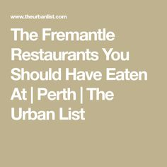 The Fremantle Restaurants You Should Have Eaten At | Perth | The Urban List