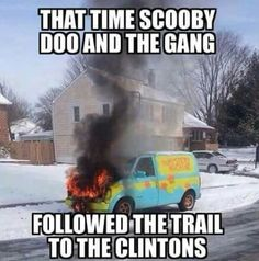 that time Scooby Doo and the gang follow the trail to the Clintons. Body count is going up for sure and the average cable news watcher has no fuckin' clue.