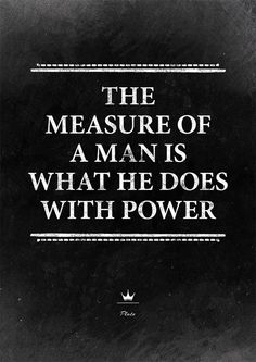 Yes, I agree this is one of many forms of measure. I am blessed to have met a man who, you could say, does have a position of power.  This man does not use his position to intimidate or in an inappropriate manner.