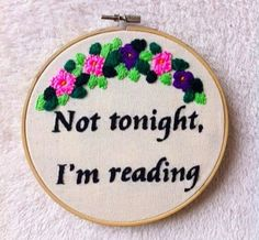 Not tonightI'm reading embroidery quote/booklover