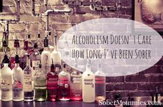 Alcoholism Doesn't Care How Long I've Been Sober