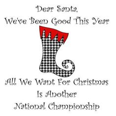 Roll Tide Roll to number 16! dear Santa, we've been good this year All we want for Christmas is another national championship
