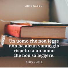 Un uomo che non legge non ha alcun vantaggio rispetto a un uomo che non sa leggere.  (Mark Twain) - Libroza.com