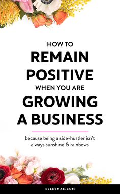 How to Remain Positive Whilst Growing Your Side-Hustle | How often do you find yourself in a never-ending cycle of negativity, hating your day job for stopping you from becoming a full-time entrepreneur? Inside this post, I'm giving 3 of *the best* tips for side-hustlers to shift their mindset