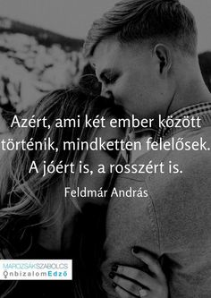 ...mindketten felelősek...♡ Love Life, Real Life, Picture Quotes, Love Quotes, Motivational Quotes, Inspirational Quotes, Quotes About Everything, Powerful Words, Quotations