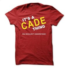 Its A Cade Thing - #funny tee #sweater style. PURCHASE NOW => https://www.sunfrog.com/Names/Its-A-Cade-Thing-ygqsa.html?68278