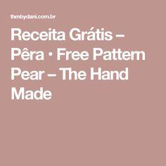 Receita Grátis – Pêra • Free Pattern Pear – The Hand Made