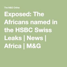 Exposed: The Africans named in the HSBC Swiss Leaks | News | Africa | M&G
