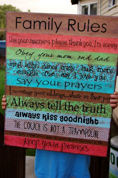 My rules;  -Say your prayers.  -Use your manners; please, thank you, I am sorry.  -Do not lie.  -Always kiss goodnight.  -Listen to your Mommy and Daddy.  -Don't say dirty wodies.