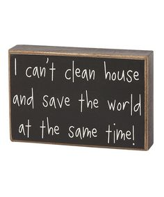Look what I found on #zulily! 'I Can't Clean House' Box Sign #zulilyfinds