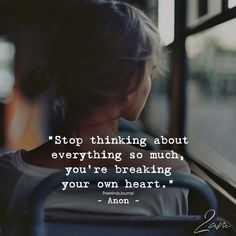 Stop thinking About Everything So much - themindsjournal. Sad Quotes, Great Quotes, Motivational Quotes, Life Quotes, Inspirational Quotes, Qoutes, Super Quotes, Daily Quotes, Stop Thinking
