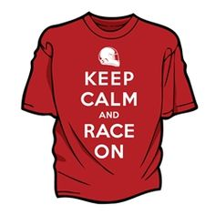 KEEP CALM AND RACE ON - the revamped t-shirt from THE AUSTIN GRAND PRIX now available! $19.99