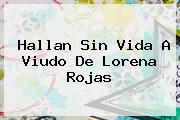http://tecnoautos.com/wp-content/uploads/imagenes/tendencias/thumbs/hallan-sin-vida-a-viudo-de-lorena-rojas.jpg Lorena Rojas. Hallan sin vida a viudo de Lorena Rojas, Enlaces, Imágenes, Videos y Tweets - http://tecnoautos.com/actualidad/lorena-rojas-hallan-sin-vida-a-viudo-de-lorena-rojas/