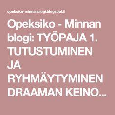 Opeksiko - Minnan blogi: TYÖPAJA 1. TUTUSTUMINEN JA RYHMÄYTYMINEN DRAAMAN KEINOILLA Calm, School, Schools