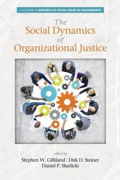 """Gilliland, Stephen. """"The social dynamics of organizational justice"""". Information Age Publishing, Inc., [2014]. Location: 68.20-SOC IESE Library Barcelona"""