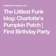 The Littlest Funk blog: Charlotte's Pumpkin Patch | First Birthday Party