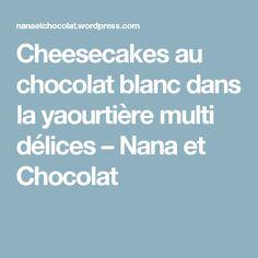 Cheesecakes au chocolat blanc dans la yaourtière multi délices – Nana et Chocolat