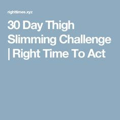 30 Day Thigh Slimming Challenge  |  Right Time To Act