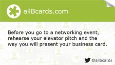 Before you go to a networking event, rehearse your elevator pitch and the way you will present your business card. www.allBcards.com
