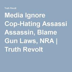 Media Ignore Cop-Hating Assassin, Blame Gun Laws, NRA   Truth Revolt