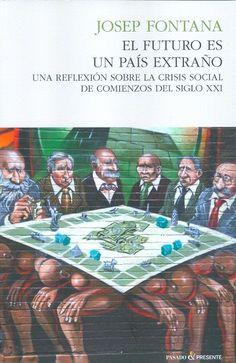 El futuro es un pais extraño : una reflexión sobre la crisis social de comienzos del siglo XXI / Josep Fontana - http://fama.us.es/record=b2519471~S5*spi