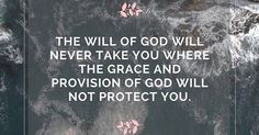 The will of God will never take you where the grace and provision of God will not protect you. #projectinspired   Christian quotes   Pinterest   Grace o\'malley…