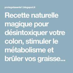 Recette naturelle magique pour désintoxiquer votre colon, stimuler le métabolisme et brûler vos graisses en utilisant seulement 2 ingrédients