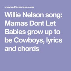 Willie Nelson song: Mamas Dont Let Babies grow up to be Cowboys, lyrics and chords