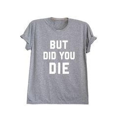But did you die t-shirt cool shirts for men funny quote slogan tee #gray shirt #heather grey #women #mens #ladies #girls #teen #college student #school #party #tops #funny #hippie #punk #funky #fresh top #cool #cute #boho #look #love #inspo #OOTD #RAD #lookbook #instagram #instafashion #shopgracieusa #topshop #cyber Monday #black friday #gifts #present #birthday