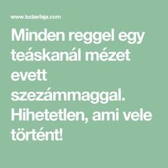 Minden reggel egy teáskanál mézet evett szezámmaggal. Hihetetlen, ami vele történt! Healthy Lifestyle Tips, Minden, Herbal Remedies, Herbalism, Medicine, Health Fitness, Sport, Herbal Medicine, Deporte