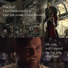 I wish Obi-wan said something like that in the movie. That'd have been quite bossome. But he's still awesome.