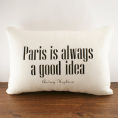 """{Paris is always a good idea} Audrey Hepburn - always true! (this is printed on a pillow cover, which is awesome) my hubby has a """"surprise"""" trip planned, near italy? I'm thinking Paris! Paris 3, I Love Paris, Paris France, Paris Texas, Paris Loft, Paris City, Wonderlust Quotes, Quotes To Live By, Me Quotes"""