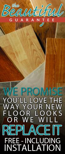THE BEAUTIFUL GUARANTEE:  We promise you'll love the way your new floor looks or we will replace it free - including installation