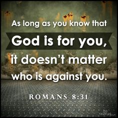 As long as you know that God is for you, it doesn't matter who is against you (Romans 8:31). #KWMinistries